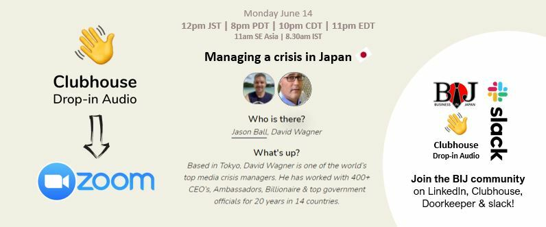 Managing a crisis in Japan (on Clubhouse + Zoom)